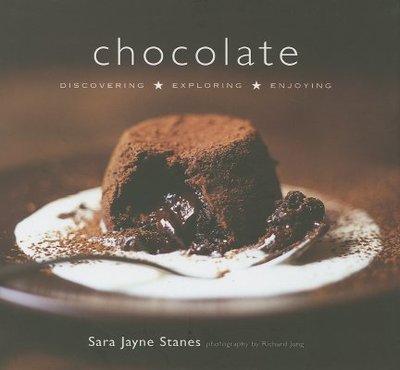 Chocolate: Discovering, Exploring, Enjoying - Jayne-Stanes, Sara, and Jung, Richard (Photographer)