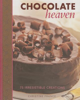 Chocolate Heaven: 75 Irresistible Creations - France, Christine