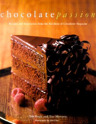 Chocolate Passion: Recipes and Inspiration from the Kitchens of I Chocolatier/I Magazine - Boyle, Tish, and Moriarty, Timothy, and Moriarty, Tim