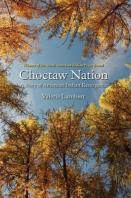 Choctaw Nation: A Story of American Indian Resurgence - Lambert, Valerie, PH.D