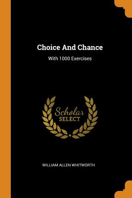 Choice And Chance: With 1000 Exercises - Whitworth, William Allen