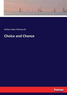 Choice and Chance - Whitworth, William Allen