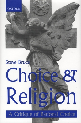 Choice and Religion: A Critique of Rational Choice Theory - Bruce, Steve, Professor