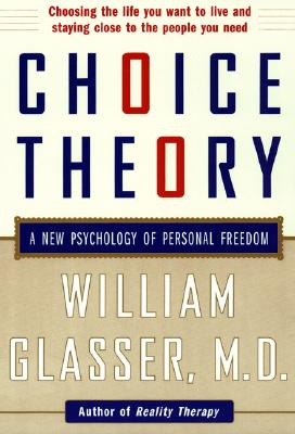 Choice Theory: A New Psychology of Personal Freedom - Glasser, William M D
