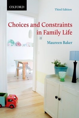 Choices and Constraints in Family Life - Baker, Maureen
