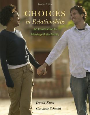 Choices in Relationships: An Introduction to Marriage and the Family - Knox, David, Jr., and Schacht, Caroline