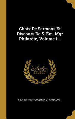Choix de Sermons Et Discours de S. Em. Mgr Philarete, Volume 1... - Filaret (Metropolitan of Moscow) (Creator)