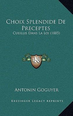 Choix Splendide de Preceptes: Cueillis Dans La Loi (1885) - Goguyer, Antonin