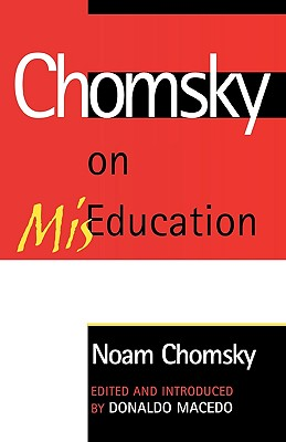Chomsky on Miseducation - Chomsky, Noam, and Macedo, Donaldo (Editor), and Macedp, Donaldo (Introduction by)