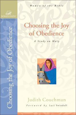 Choosing the Joy of Obedience: A Study on Mary - Couchman, Judith, and Swindoll, Luci (Foreword by), and Grant, Janet Kobobel