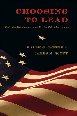 Choosing to Lead: Understanding Congressional Foreign Policy Entrepreneurs - Carter, Ralph G, and Scott, James M