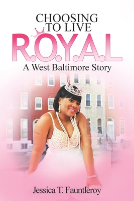 Choosing to Live Royal: A West Baltimore Story - Fauntleroy, Jessica T