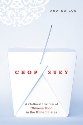 Chop Suey: A Cultural History of Chinese Food in the United States - Coe, Andrew