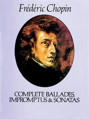 Chopin: Complete Ballades, Impromptus And Sonatas - Chopin, Frederic