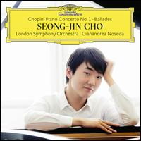 Chopin: Piano Concerto No. 1; Ballades - Seong-Jin Cho (piano); London Symphony Orchestra; Gianandrea Noseda (conductor)