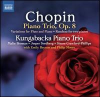 Chopin: Piano Trio, Op. 8; Variations for Flute & Piano - Emily Beynon (flute); Kungsbacka Piano Trio; Philip Moore (piano); Simon Crawford-Phillips (piano)