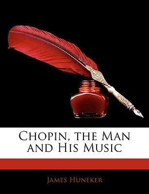 Chopin, the Man and His Music - Huneker, James