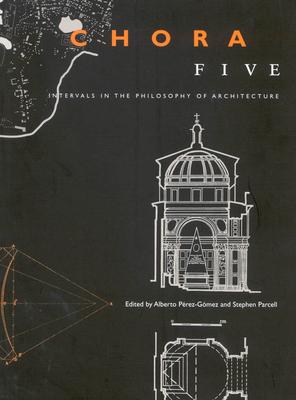 Chora 5: Intervals in the Philosophy of Architecture - Perez-Gomez, Alberto