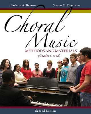 Choral Music: Methods and Materials: Developing Successful Choral Programs (Grades 5 to 12) - Brinson, Barbara A, and Demorest, Steven M