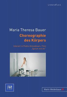 Choreographie Des Koerpers: Interart in Pedro Almodovars Film Sprich Mit Ihr - Bauer, Maria Theresa