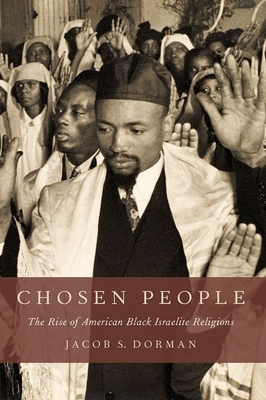 Chosen People: The Rise of American Black Israelite Religions - Dorman, Jacob S