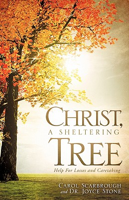 Christ, a Sheltering Tree Help for Losses and Caretaking - Scarbrough, Carol