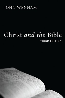 Christ and the Bible - Wenham, John