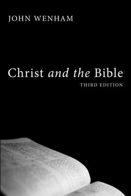 Christ and the Bible - Wenham, John