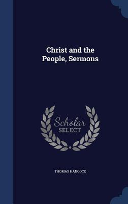 Christ and the People, Sermons - Hancock, Thomas