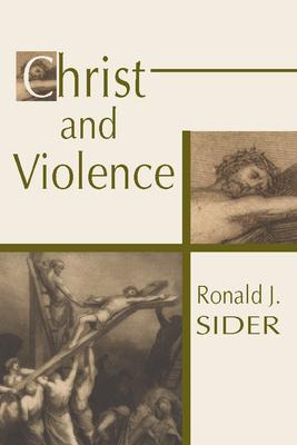 Christ and Violence - Sider, Ronald J