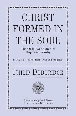 Christ Formed in the Soul: The Only Foundation of Hope for Eternity - Doddridge, Philip