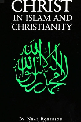 Christ in Islam and Christianity - Robinson, Neal