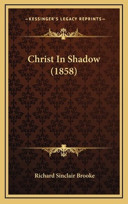Christ in Shadow (1858) - Brooke, Richard Sinclair
