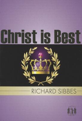 Christ is Best: St Paul's Strait - Sibbes, Richard
