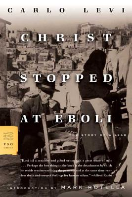 Christ Stopped at Eboli: The Story of a Year - Levi, Carlo, Professor, and Frenaye, Frances (Translated by), and Rotella, Mark (Introduction by)