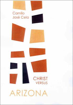 Christ Versus Arizona - Cela, Camilo Jose, and Sokolinsky, Martin (Translated by), and Charlebois, Lucile C (Introduction by)