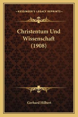 Christentum Und Wissenschaft (1908) - Hilbert, Gerhard
