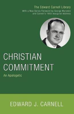 Christian Commitment: An Apologetic - Carnell, Edward John