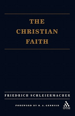 Christian Faith - Schleiermacher, Friedrich, and Mackintosh, H R (Translated by), and Stewart, J S (Translated by)