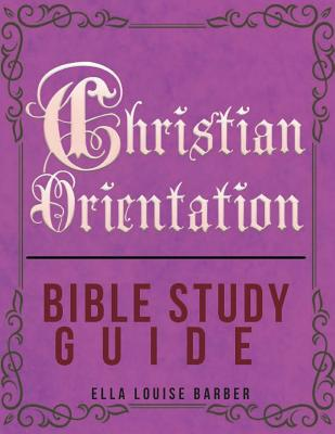 Christian Orientation Bible Study Guide - Barber, Ella Louise