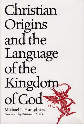 Christian Origins and the Language of the Kingdom of God - Humphries, Michael L