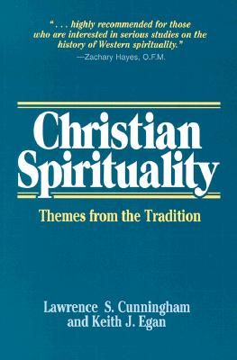 Christian Spirituality: Themes from the Tradition - Cunningham, Lawrence S, and Egan, Keith J