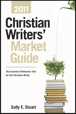 Christian Writers' Market Guide: The Essential Reference Tool for the Christian Writer - Stuart, Sally E