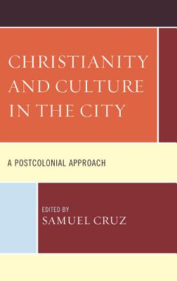 Christianity and Culture in the City: A Postcolonial Approach - Cruz, Samuel (Editor)