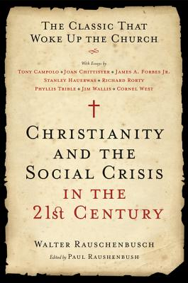 Christianity and the Social Crisis in the 21st Century: The Classic That Woke Up the Church - Rauschenbusch, Walter