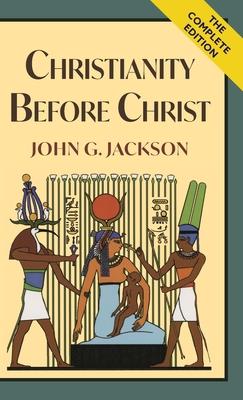 Christianity Before Christ - Jackson, John G