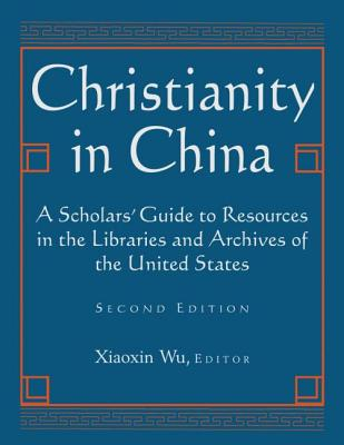 Christianity in China: A Scholars' Guide to Resources in the Libraries and Archives of the United States - Xiaoxin, Wu (Editor)
