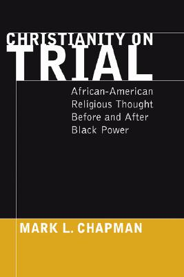 Christianity on Trial: African-American Religious Thought Before and After Black Power - Chapman, Mark L