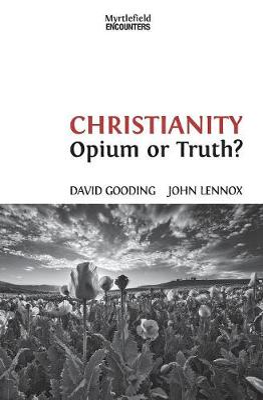Christianity: Opium or Truth? - Gooding, David W, and Lennox, John C