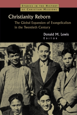 Christianity Reborn: The Global Expansion of Evangelicalism in the Twentieth Century - Lewis, Donald M (Editor)